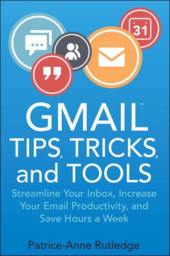 Gmail™ Tips, Tricks, and Tools: Streamline Your Inbox, Increase Your Email Productivity, and Save Hours a Week