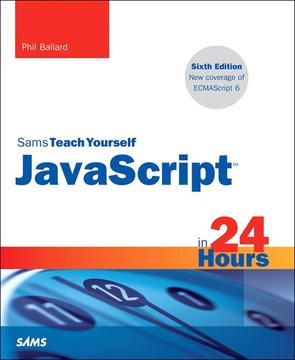 JavaScript in 24 Hours, Sams Teach Yourself, Sixth Edition