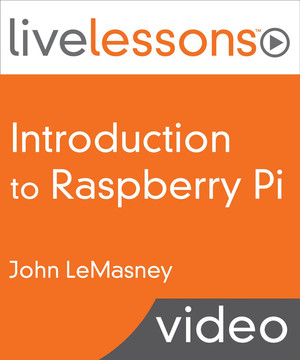 Introduction to Raspberry Pi LiveLessons (Video Training)