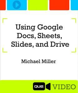 Using Google Docs, Sheets, Slides, and Drive