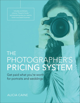 The Photographer's Pricing System: Get paid what you're worth for portraits and weddings