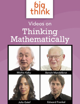 Big Think Videos on Thinking Mathematically