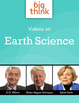 Big Think Videos on Earth Science