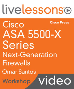 Cisco ASA 5500-X Series Next-Generation Firewalls LiveLessons (Workshop)