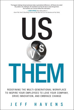 Us vs. Them: Redefining the Multi-Generational Workplace to Inspire Your Employees to Love Your Company, Drive Innovation, and Embrace Change