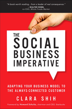 The Social Business Imperative: Adapting Your Business Model to the Always-Connected Customer, First Edition