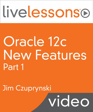 Oracle 12c New Features, Part I LiveLessons