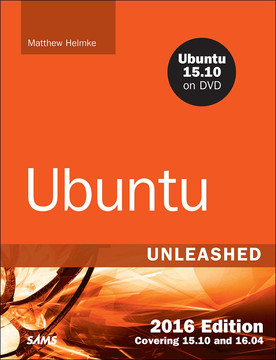 Ubuntu Unleashed 2016 Edition: Covering 15.10 and 16.04, Eleventh Edition