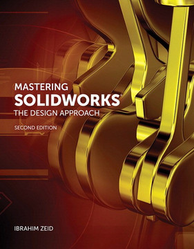 Mastering SolidWorks®: The Design Approach, Second Edition