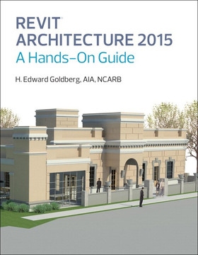 Revit® Architecture 2015: A Hands-On Guide