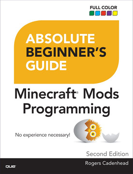 Absolute Beginner's Guide to Minecraft® Mods Programming