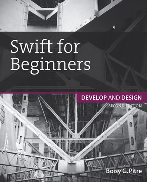 Swift for Beginners: Develop and Design, Second Edition