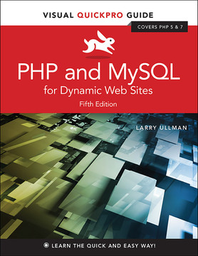 PHP and MySQL for Dynamic Web Sites: Visual QuickPro Guide, Fifth Edition