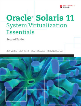 Oracle® Solaris 11 System Virtualization Essentials, Second Edition