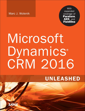 Microsoft Dynamics® CRM 2016 Unleashed [Book]