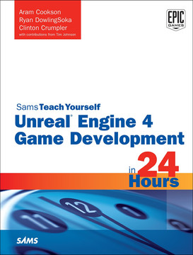 Sams Teach Yourself Unreal® Engine 4 Game Development in 24 Hours