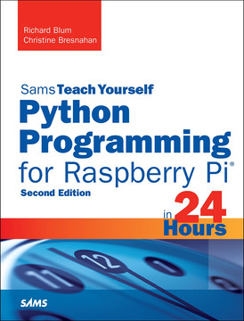 Sams Teach Yourself Python Programming for Raspberry Pi in 24 Hours, Second Edition