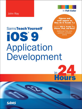 iOS® 9 Application Development in 24 Hours, Sams Teach Yourself, Seventh Edition