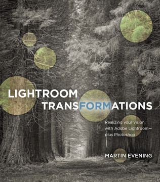 Lightroom Transformations: Realizing your vision with Adobe Lightroom plus Photoshop, First Edition