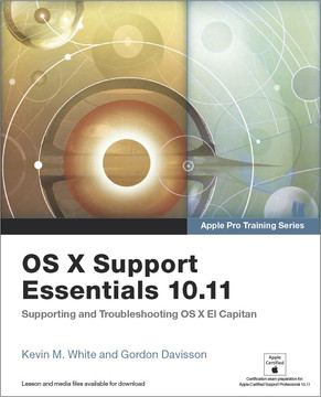 OS X Support Essentials 10.11 - Apple Pro Training Series: Supporting and Troubleshooting OS X El Capitan
