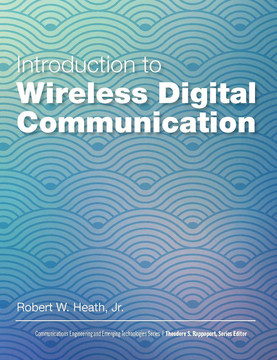Introduction to Wireless Digital Communication: A Signal Processing Perspective, First Edition