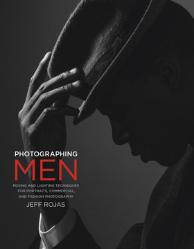 Photographing Men: Posing, Lighting, and Shooting Techniques for Portrait and Fashion Photography, First Edition