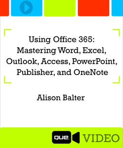 Using Office 365: Mastering Word, Excel, Outlook, Access, PowerPoint, Publisher and OneNote