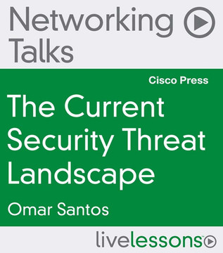 The Current Security Threat Landscape Networking Talks LiveLessons