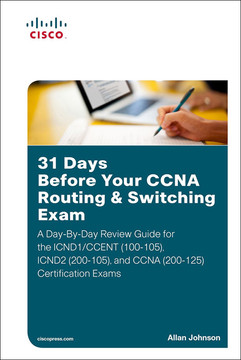 31 Days Before Your CCNA Routing & Switching Exam: A Day-By-Day Review Guide for the ICND1/CCENT (100-105), ICND2 (200-105), and CCNA (200-125) Certification Exam