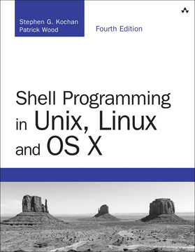 Shell Programming in Unix, Linux and OS X, Fourth Edition