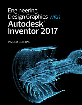 Engineering Design Graphics with Autodesk® Inventor® 2017