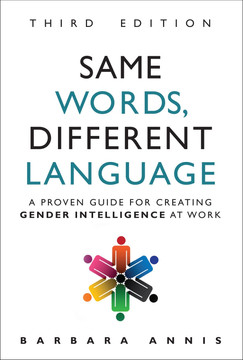Same Words, Different Language: A Proven Guide for Creating Gender Intelligence at Work, Third Edition