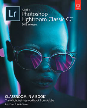 Adobe Photoshop Lightroom Classic CC Classroom in a Book (2018 release), First Edition