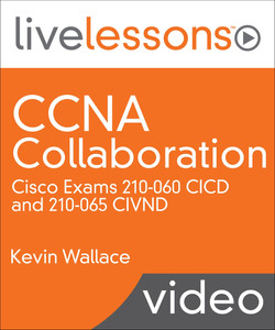 CCNA Collaboration: Cisco Exams 210-060 CICD and 210-065 CIVND