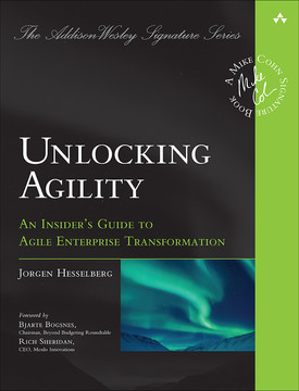 Unlocking Agility: An Insider's Guide to Agile Enterprise Transformation, First Edition