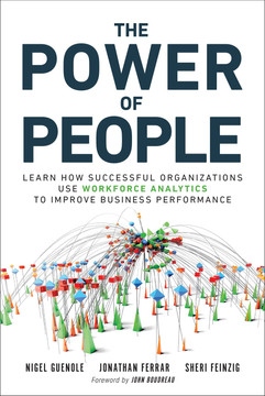Power of People, The: Learn How Successful Organizations Use Workforce Analytics To Improve Business Performance, 1/e