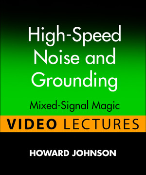 High-Speed Noise and Grounding (Video Lectures): Dr. Johnson's Signal Integrity Lab