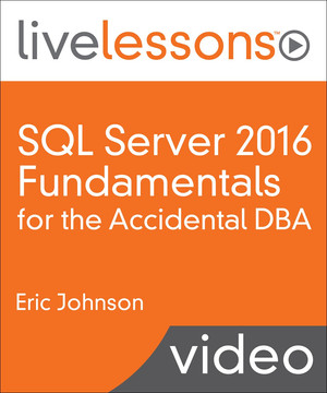 SQL Server 2016 Fundamentals for the Accidental DBA LiveLessons