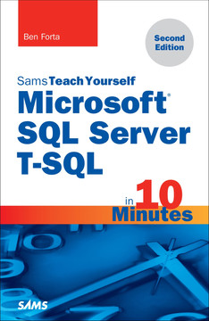 Sams Teach Yourself Microsoft® SQL Server T-SQL in 10 Minutes, Second Edition