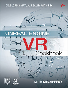 Unreal® Engine VR Cookbook: Developing Virtual Reality with UE4