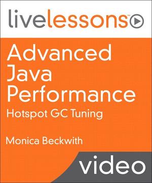 Advanced Java Performance: Hotspot GC Tuning LiveLessons