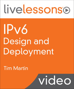 IPv6 Design and Deployment LiveLessons