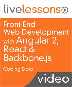 Front-End Web Development: Using Angular 2, React and Backbone.js LiveLessons - Coding Dojo
