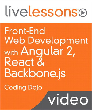 Front-End Web Development: Using Angular 2, React and Backbone.js LiveLessons - Coding Dojo