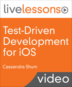 Test-Driven Development for iOS LiveLessons Video Training: Using Continuous Integration and Continuous Delivery