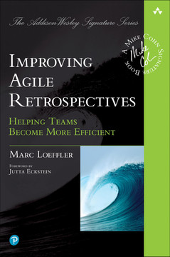 Improving Agile Retrospectives: Helping Teams Become More Efficient, 1/e