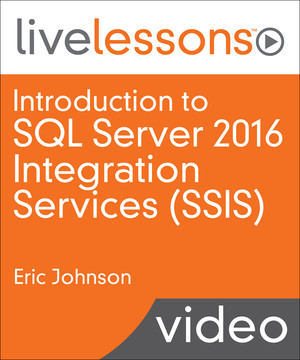 Introduction to SQL Server 2016 Integration Services (SSIS): Getting Started with Extract, Transform, and Load (ETL) Using SSIS