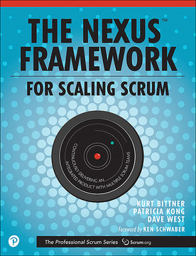 Nexus Framework for Scaling Scrum, The: Continuously Delivering an Integrated Product with Multiple Scrum Teams, 1/e