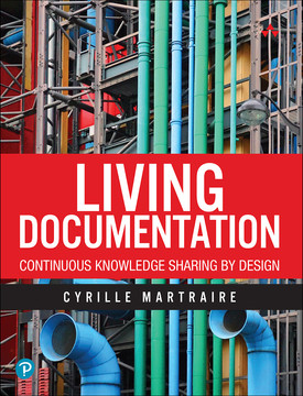 Living Documentation: Continuous Knowledge Sharing by Design, First Edition