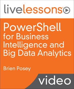 PowerShell for Business Intelligence and Big Data Analytics LiveLessons